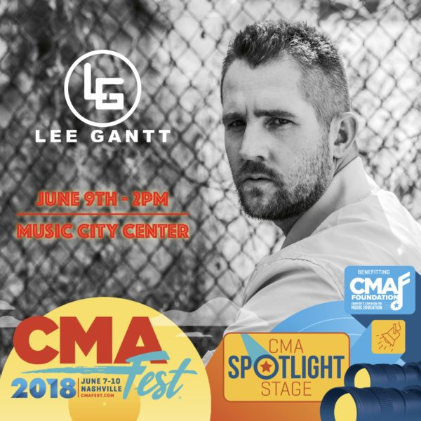 """RUINED THIS TOWN"" SINGER LEE GANTT TO MAKE CMA FEST DEBUT ON JUNE 9 AT THE SPOTLIGHT STAGE INSIDE MUSIC CITY CENTER"