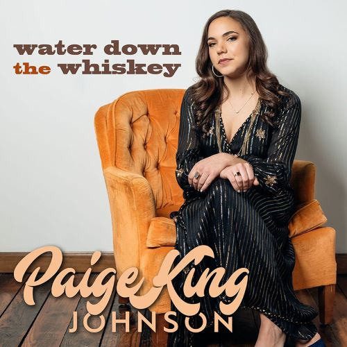 """Center Stage Magazine Premieres """"Water Down The Whiskey"""" Lyric Video By Emerging Nashville Songwriter Paige King Johnson"""