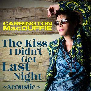 "CARRiNGTON MacDUFFiE - ""The Kiss I Didn't Get Last Night"" (acoustic)"