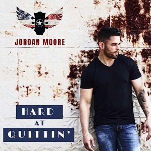 "Jordan Moore - ""Hard At Quittin'"" (single cover art)"