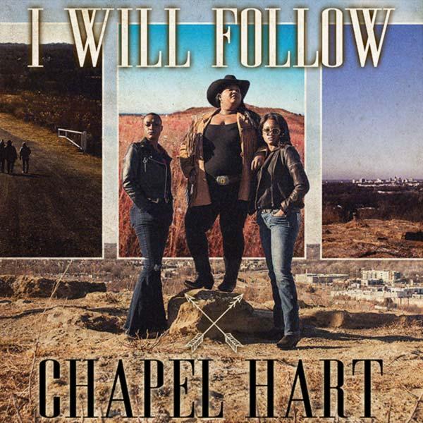 """Chapel Hart - """"I Will Follow"""""""