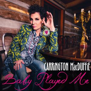 "CARRiNGTON MacDUFFiE - ""Baby Played Me"""